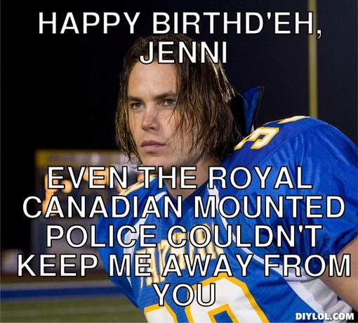 taylor-meme-generator-happy-birthd-eh-jenni-even-the-royal-canadian-mounted-police-couldn-t-keep-me-away-from-you-293cb4