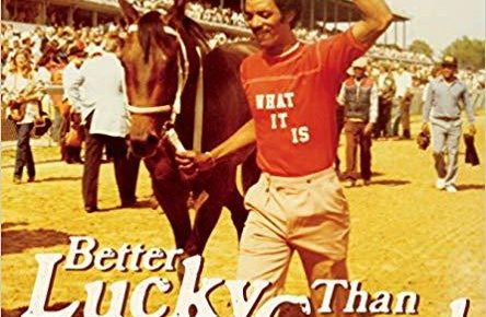 """Book Review: """"Better Lucky Than Good: Tall Tales and Straight Talk from the Backside of the Track"""""""